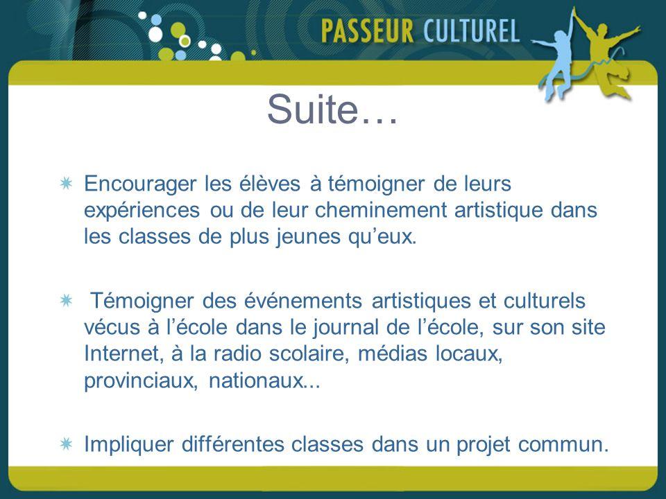 Suite… Encourager les élèves à témoigner de leurs expériences ou de leur cheminement artistique dans les classes de plus jeunes queux.