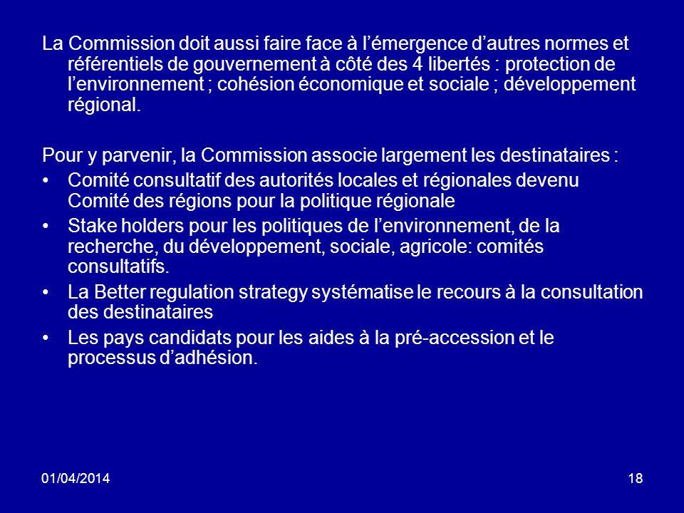 01/04/201418 La Commission doit aussi faire face à lémergence dautres normes et référentiels de gouvernement à côté des 4 libertés : protection de lenvironnement ; cohésion économique et sociale ; développement régional.