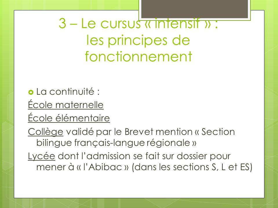 3 – Le cursus « intensif » : les principes de fonctionnement La continuité : École maternelle École élémentaire Collège validé par le Brevet mention «