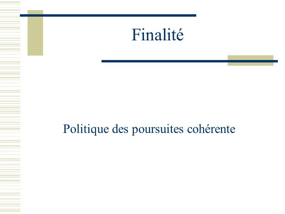 Finalité Politique des poursuites cohérente