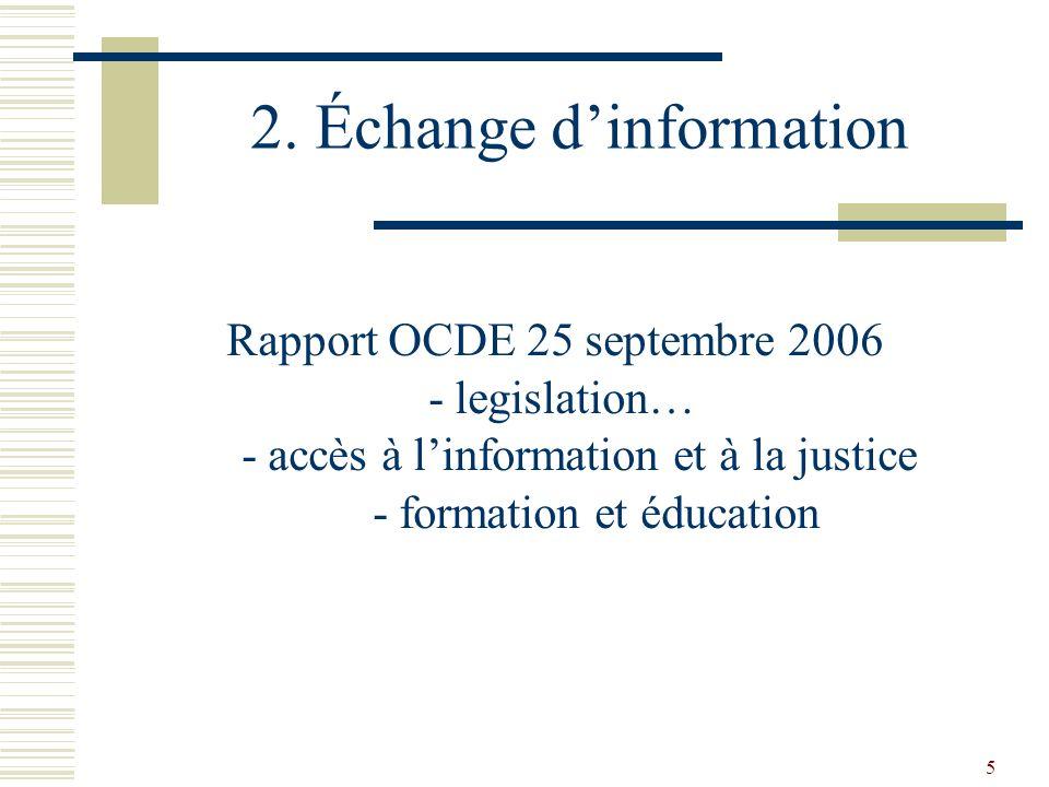 5 2. Échange dinformation Rapport OCDE 25 septembre 2006 - legislation… - accès à linformation et à la justice - formation et éducation