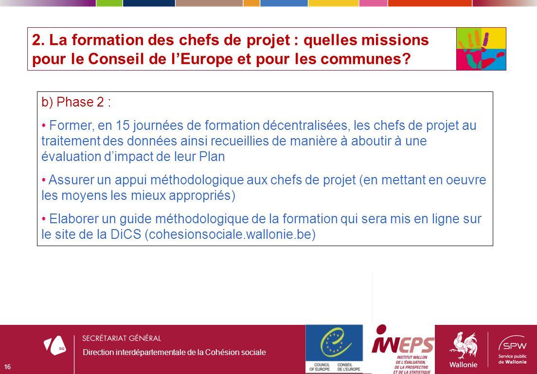 2. La formation des chefs de projet : quelles missions pour le Conseil de lEurope et pour les communes? 16 Direction interdépartementale de la Cohésio