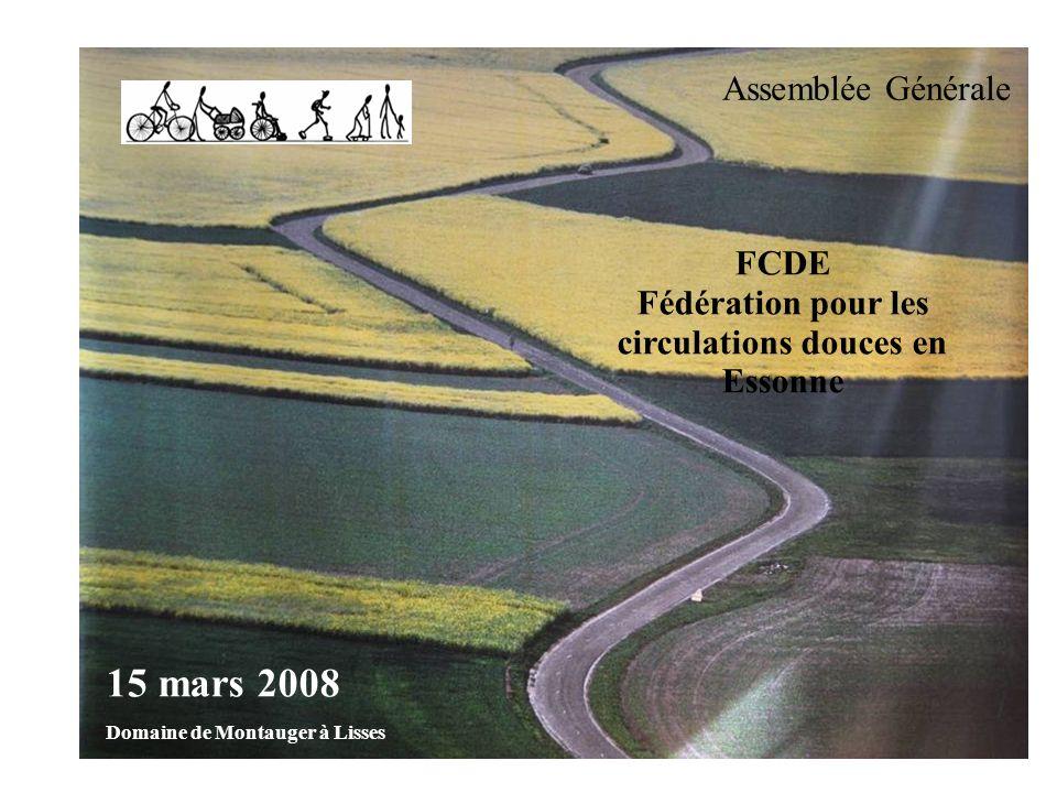FCDE Fédération pour les circulations douces en Essonne Assemblée Générale 15 mars 2008 Domaine de Montauger à Lisses