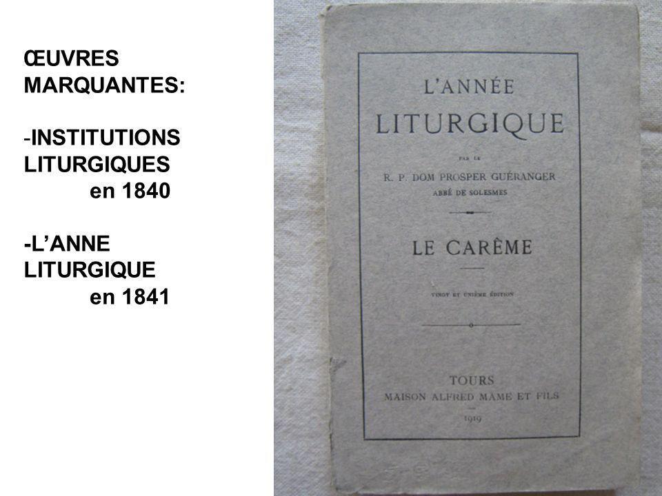 ŒUVRES MARQUANTES: -INSTITUTIONS LITURGIQUES en 1840 -LANNE LITURGIQUE en 1841