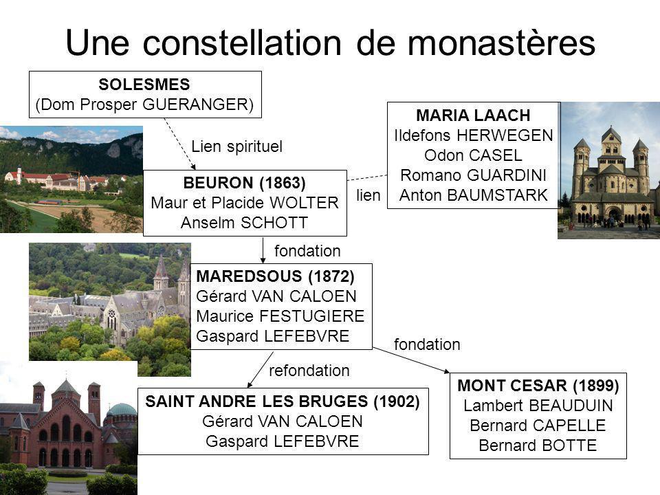 Une constellation de monastères SOLESMES (Dom Prosper GUERANGER) BEURON (1863) Maur et Placide WOLTER Anselm SCHOTT MAREDSOUS (1872) Gérard VAN CALOEN