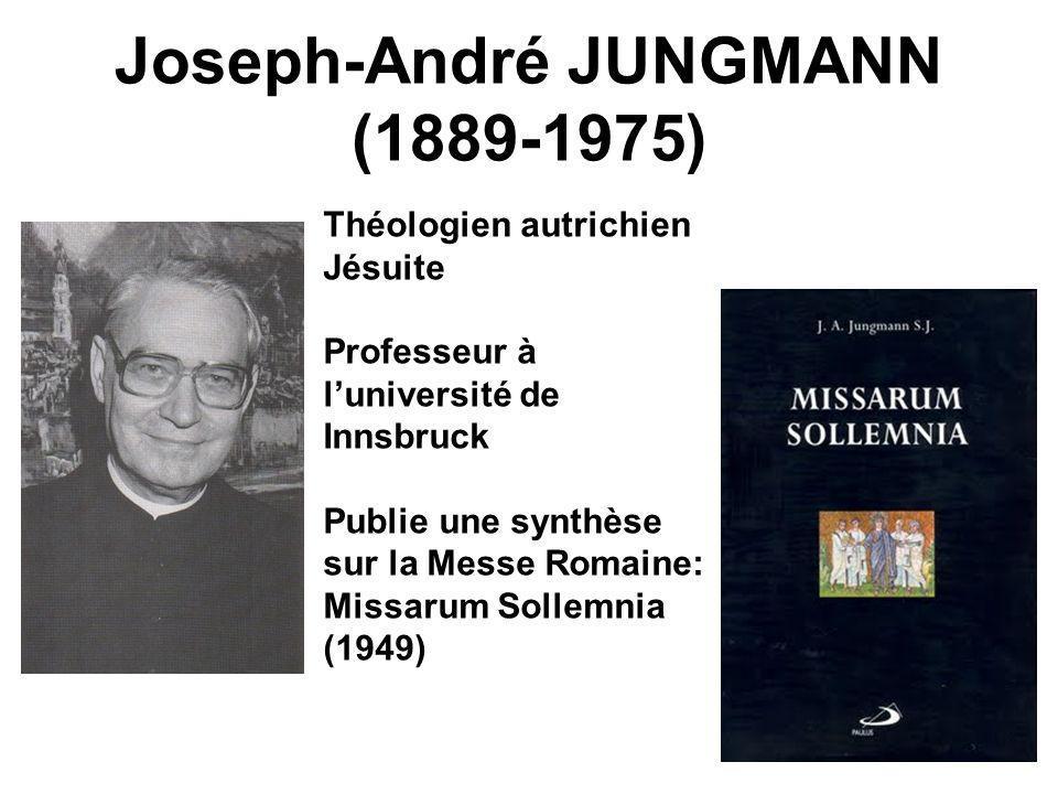 Joseph-André JUNGMANN (1889-1975) Théologien autrichien Jésuite Professeur à luniversité de Innsbruck Publie une synthèse sur la Messe Romaine: Missar