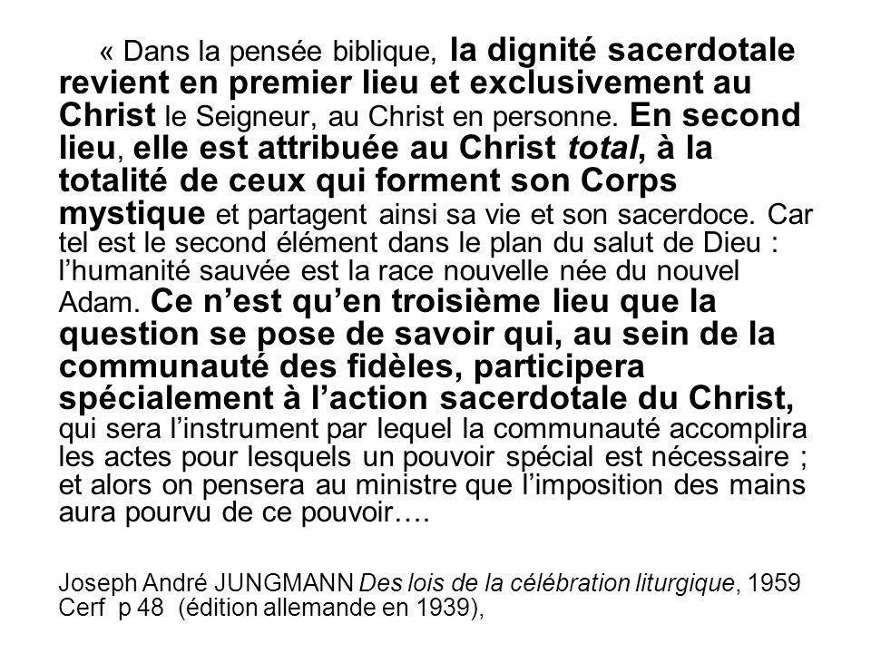 « Dans la pensée biblique, la dignité sacerdotale revient en premier lieu et exclusivement au Christ le Seigneur, au Christ en personne. En second lie