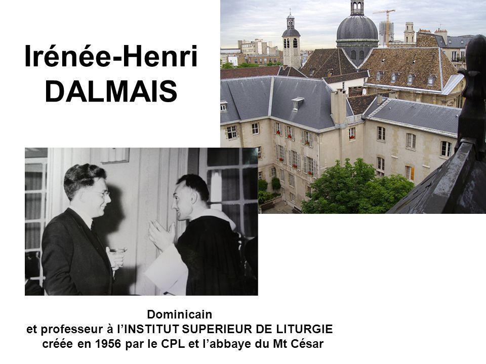 Irénée-Henri DALMAIS Dominicain et professeur à lINSTITUT SUPERIEUR DE LITURGIE créée en 1956 par le CPL et labbaye du Mt César
