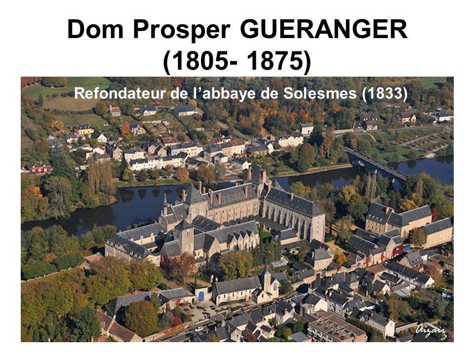 Dom Prosper GUERANGER (1805- 1875) Refondateur de labbaye de Solesmes (1833)