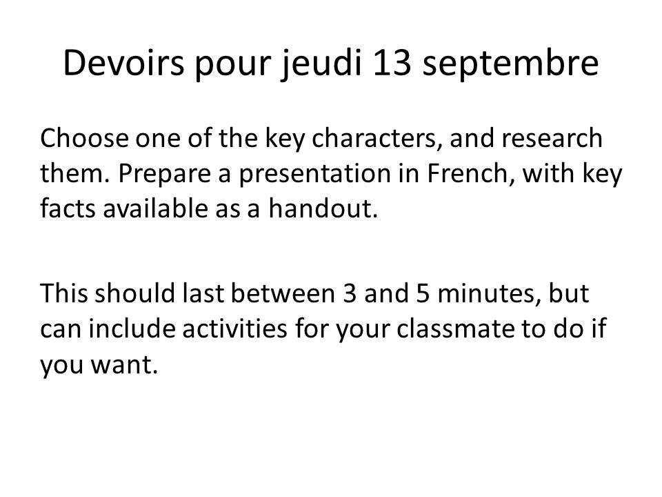 Devoirs pour jeudi 13 septembre Choose one of the key characters, and research them. Prepare a presentation in French, with key facts available as a h