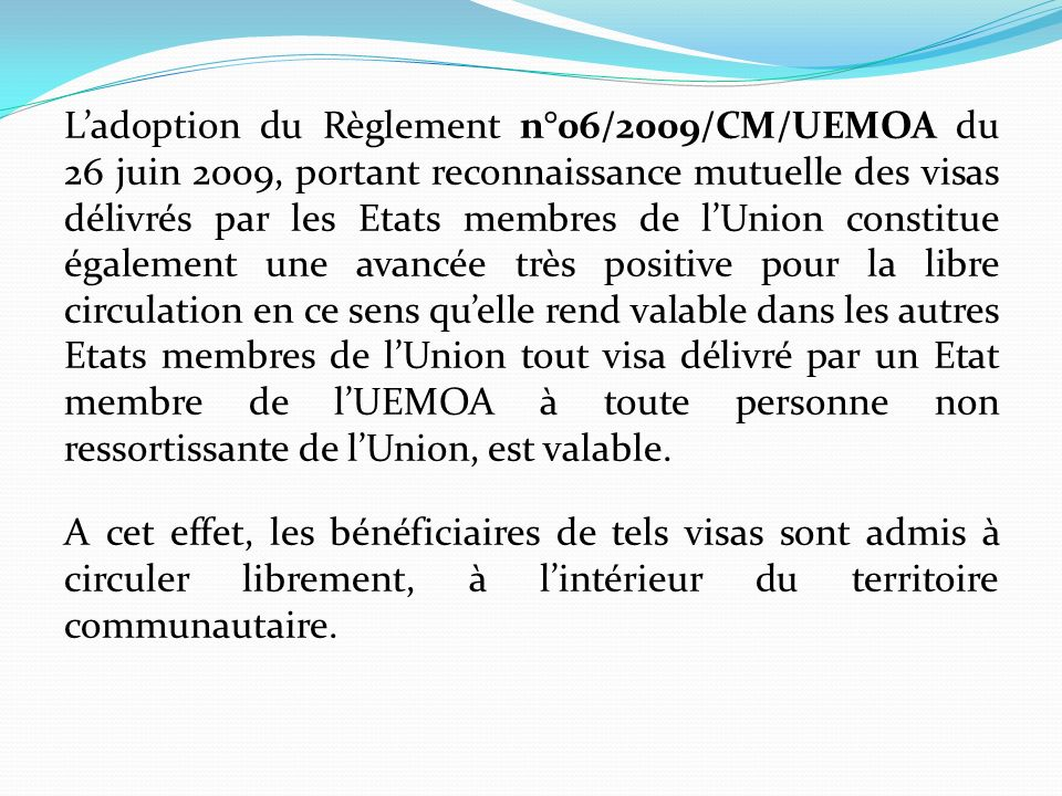 Ladoption du Règlement n°06/2009/CM/UEMOA du 26 juin 2009, portant reconnaissance mutuelle des visas délivrés par les Etats membres de lUnion constitu
