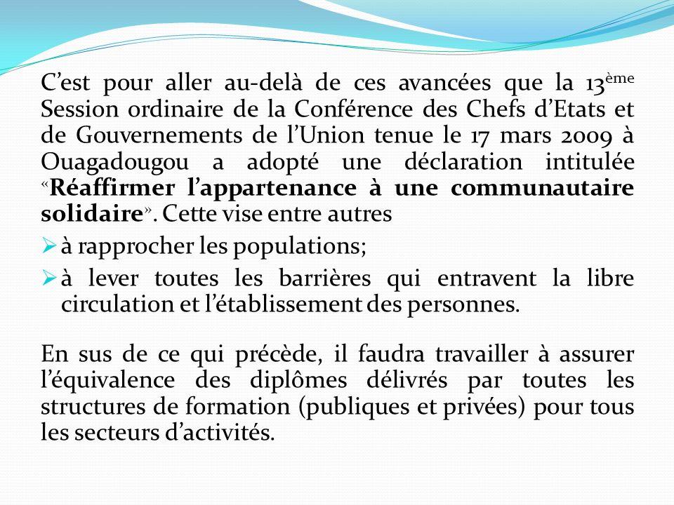 Cest pour aller au-delà de ces avancées que la 13 ème Session ordinaire de la Conférence des Chefs dEtats et de Gouvernements de lUnion tenue le 17 ma