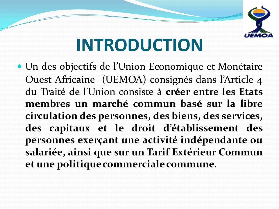 INTRODUCTION Un des objectifs de lUnion Economique et Monétaire Ouest Africaine (UEMOA) consignés dans lArticle 4 du Traité de lUnion consiste à créer