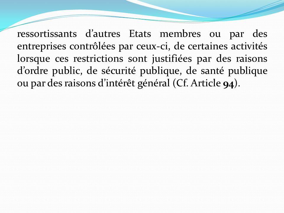 ressortissants dautres Etats membres ou par des entreprises contrôlées par ceux-ci, de certaines activités lorsque ces restrictions sont justifiées pa