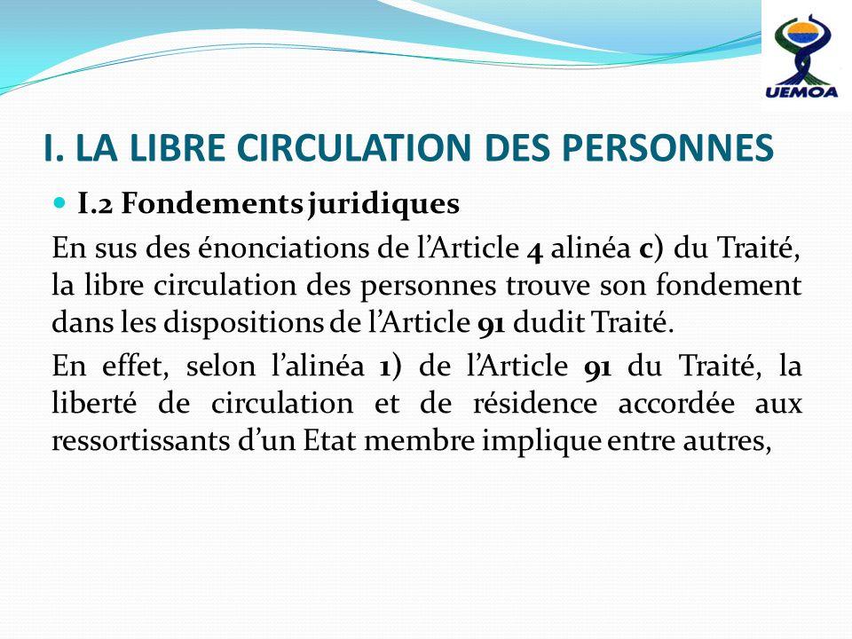 I. LA LIBRE CIRCULATION DES PERSONNES I.2 Fondements juridiques En sus des énonciations de lArticle 4 alinéa c) du Traité, la libre circulation des pe