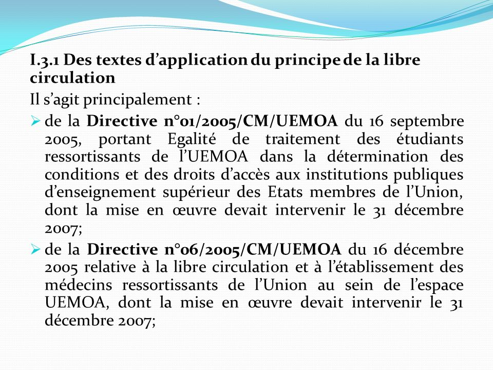 de la Directive n°07/2005/CM/UEMOA du 16 décembre 2005 relative à la libre circulation et à létablissement des architectes ressortissants de lUnion au sein de lespace UEMOA, dont la mise en œuvre devait intervenir le 31 décembre 2007; de la Directive n°06/2008/CM/UEMOA du 26 juin 2008 relative à la libre circulation et à létablissement des pharmaciens ressortissants de lUnion au sein de lespace UEMOA, dont la mise en œuvre devait intervenir le 31 décembre 2009;