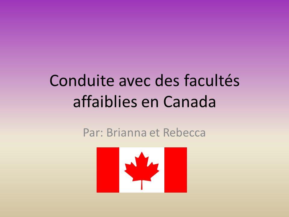 Conduite avec des facultés affaiblies en Canada Par: Brianna et Rebecca