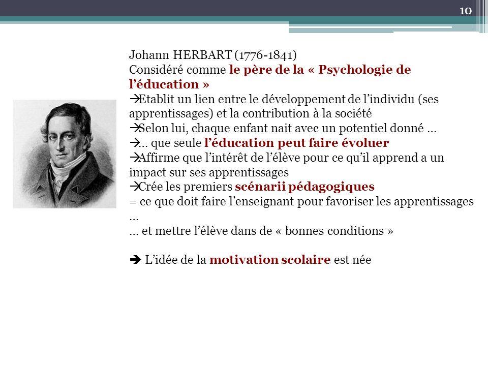 Johann HERBART (1776-1841) Considéré comme le père de la « Psychologie de léducation » Etablit un lien entre le développement de lindividu (ses appren