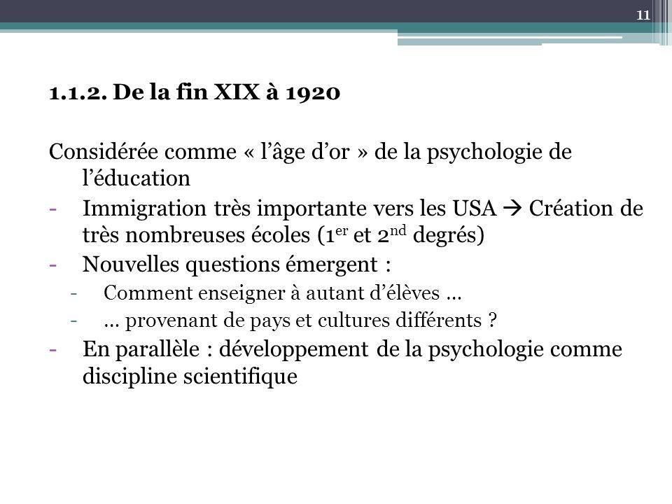 1.1.2. De la fin XIX à 1920 Considérée comme « lâge dor » de la psychologie de léducation -Immigration très importante vers les USA Création de très n
