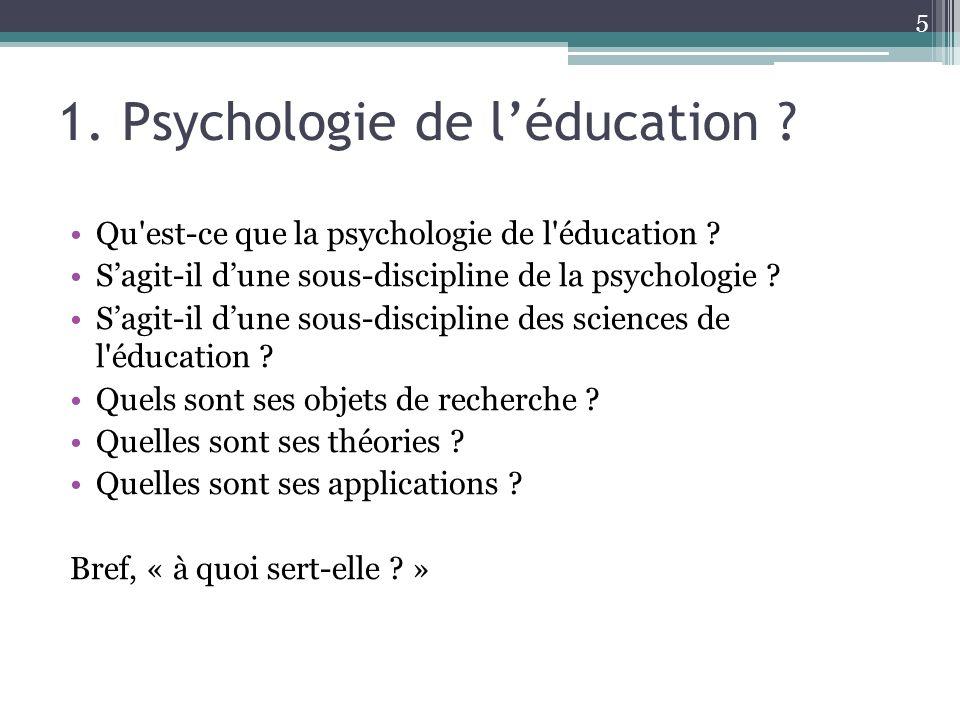 1. Psychologie de léducation ? Qu'est-ce que la psychologie de l'éducation ? Sagit-il dune sous-discipline de la psychologie ? Sagit-il dune sous-disc