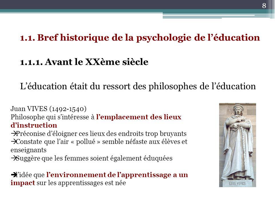 1.1. Bref historique de la psychologie de léducation 1.1.1. Avant le XXème siècle Léducation était du ressort des philosophes de léducation Juan VIVES