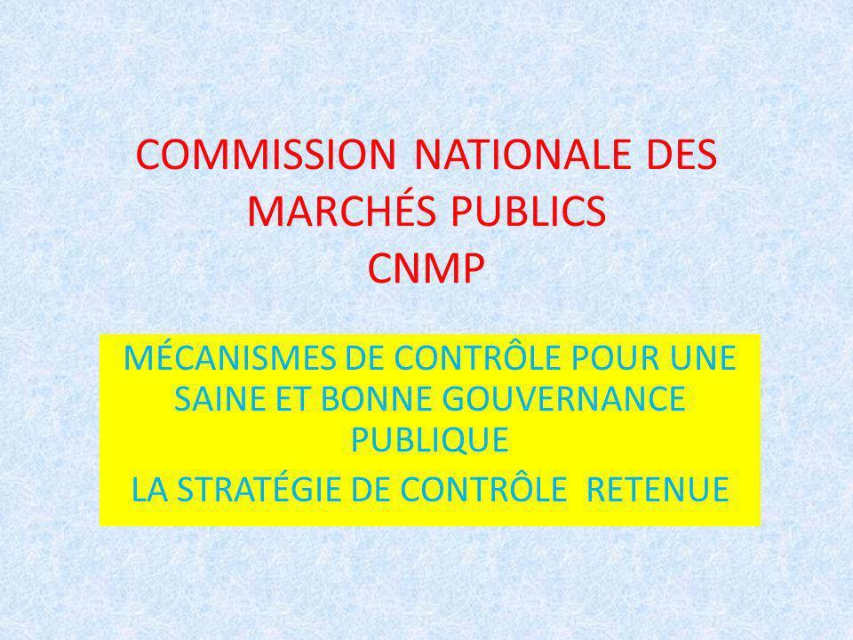 COMMISSION NATIONALE DES MARCHÉS PUBLICS CNMP MÉCANISMES DE CONTRÔLE POUR UNE SAINE ET BONNE GOUVERNANCE PUBLIQUE LA STRATÉGIE DE CONTRÔLE RETENUE