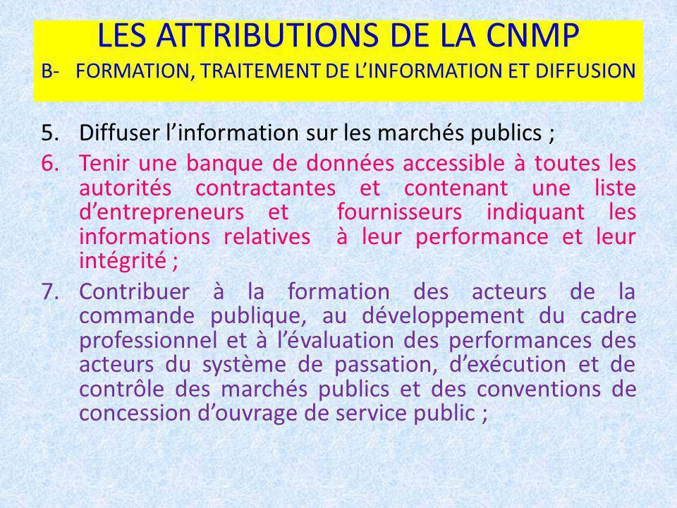 LES ATTRIBUTIONS DE LA CNMP B- FORMATION, TRAITEMENT DE LINFORMATION ET DIFFUSION 5.Diffuser linformation sur les marchés publics ; 6.Tenir une banque