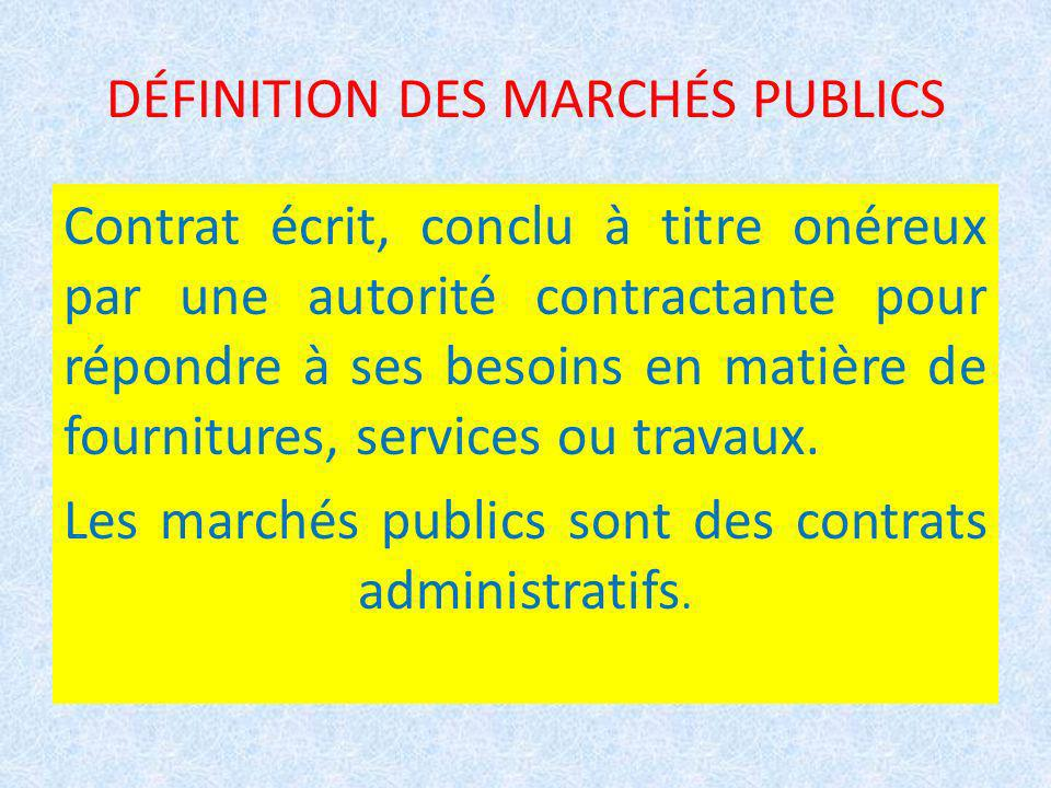 DÉFINITION DES MARCHÉS PUBLICS Contrat écrit, conclu à titre onéreux par une autorité contractante pour répondre à ses besoins en matière de fournitures, services ou travaux.