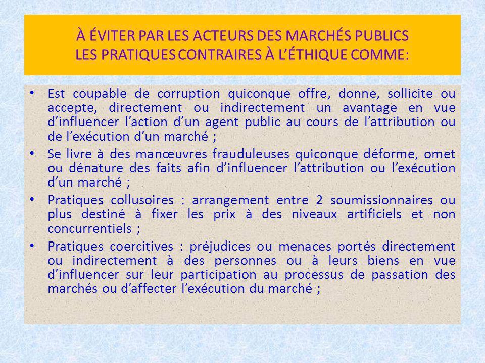 À ÉVITER PAR LES ACTEURS DES MARCHÉS PUBLICS LES PRATIQUES CONTRAIRES À LÉTHIQUE COMME: Est coupable de corruption quiconque offre, donne, sollicite o