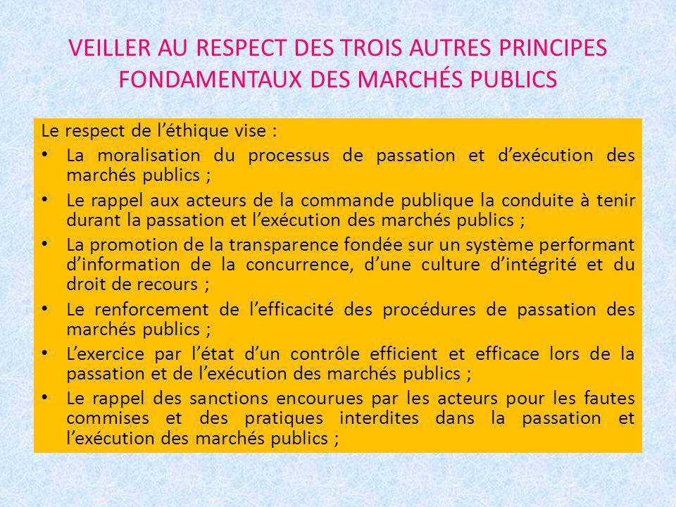 VEILLER AU RESPECT DES TROIS AUTRES PRINCIPES FONDAMENTAUX DES MARCHÉS PUBLICS Le respect de léthique vise : La moralisation du processus de passation