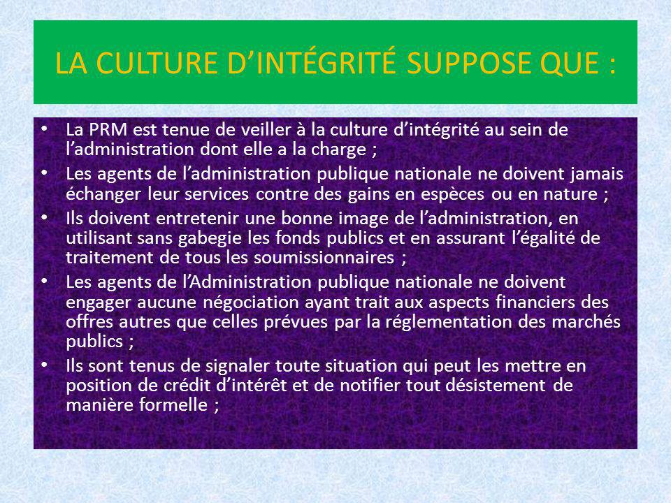 LA CULTURE DINTÉGRITÉ SUPPOSE QUE : La PRM est tenue de veiller à la culture dintégrité au sein de ladministration dont elle a la charge ; Les agents