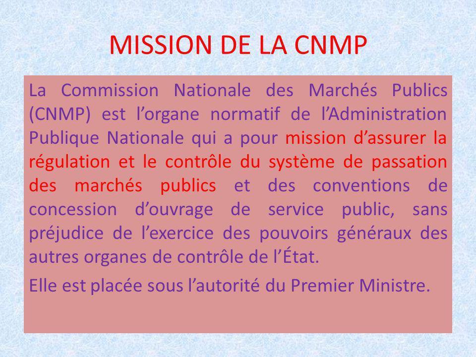 MISSION DE LA CNMP La Commission Nationale des Marchés Publics (CNMP) est lorgane normatif de lAdministration Publique Nationale qui a pour mission da