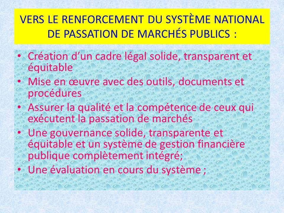 VERS LE RENFORCEMENT DU SYSTÈME NATIONAL DE PASSATION DE MARCHÉS PUBLICS : Création dun cadre légal solide, transparent et équitable Mise en œuvre ave
