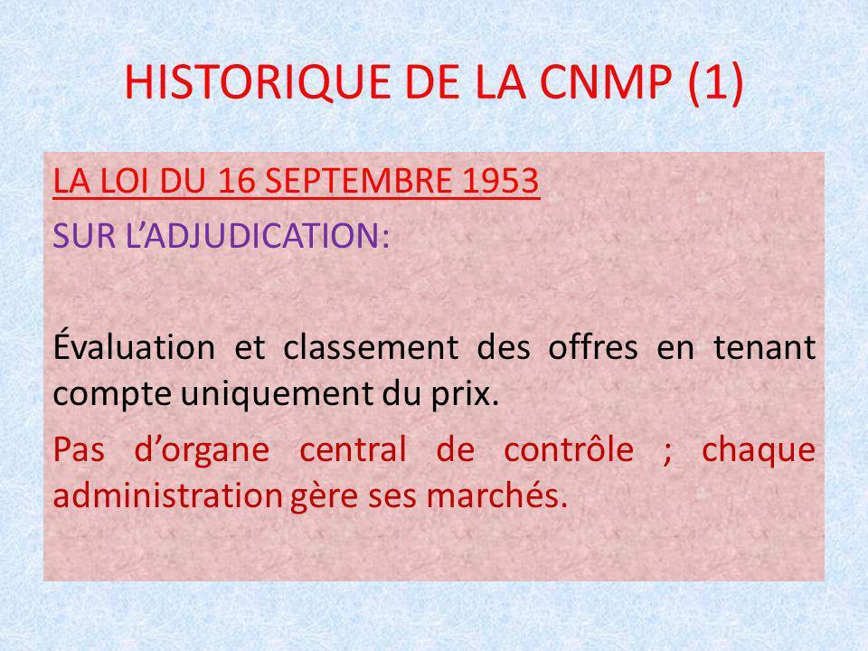 HISTORIQUE DE LA CNMP (1) LA LOI DU 16 SEPTEMBRE 1953 SUR LADJUDICATION: Évaluation et classement des offres en tenant compte uniquement du prix. Pas