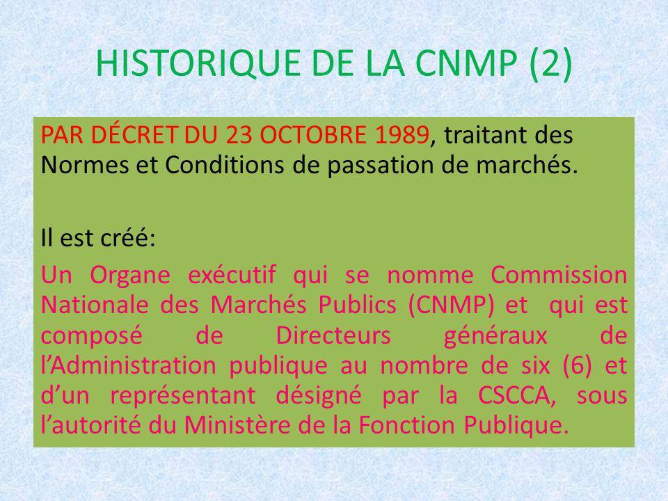 HISTORIQUE DE LA CNMP (2) PAR DÉCRET DU 23 OCTOBRE 1989, traitant des Normes et Conditions de passation de marchés. Il est créé: Un Organe exécutif qu