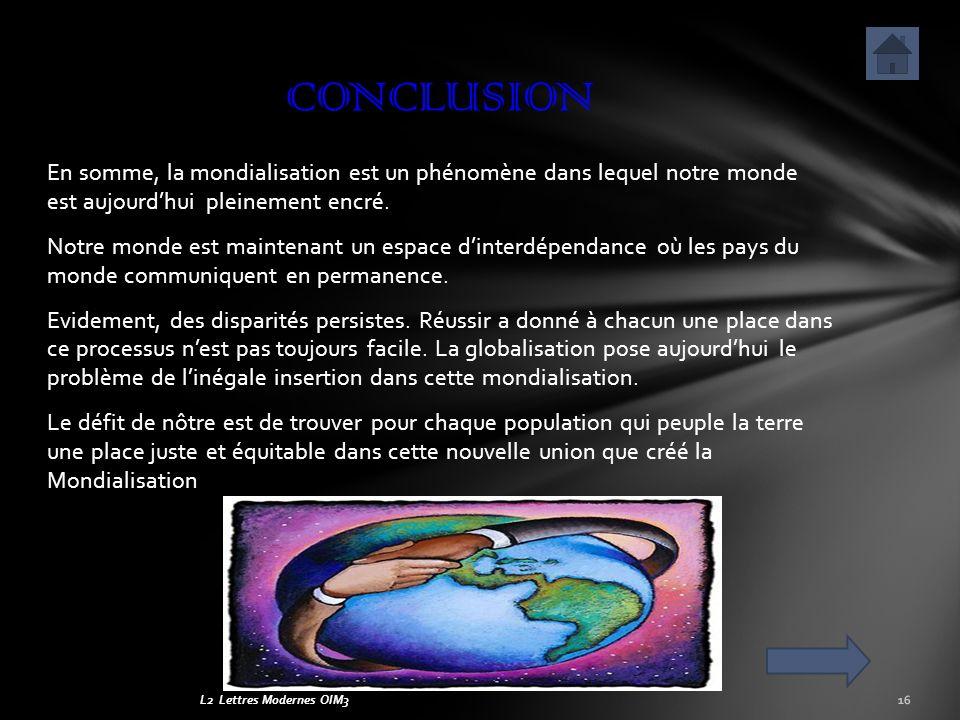 L2 Lettres Modernes OIM3 En somme, la mondialisation est un phénomène dans lequel notre monde est aujourdhui pleinement encré. Notre monde est mainten
