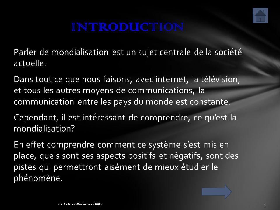 L2 Lettres Modernes OIM3 Parler de mondialisation est un sujet centrale de la société actuelle. Dans tout ce que nous faisons, avec internet, la télév