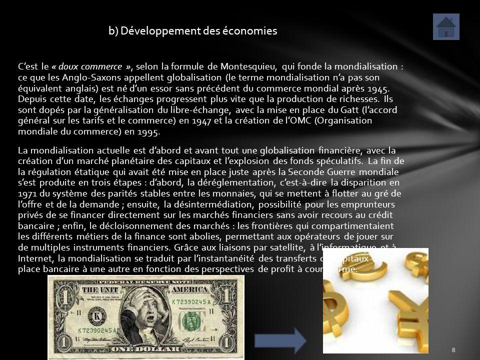 Cest le « doux commerce », selon la formule de Montesquieu, qui fonde la mondialisation : ce que les Anglo-Saxons appellent globalisation (le terme mo