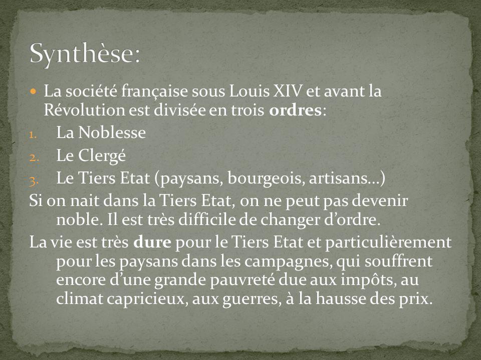La société française sous Louis XIV et avant la Révolution est divisée en trois ordres: 1. La Noblesse 2. Le Clergé 3. Le Tiers Etat (paysans, bourgeo