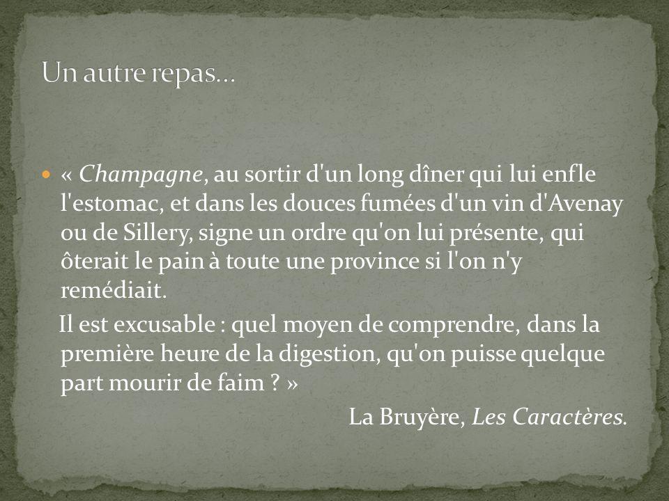 « Champagne, au sortir d'un long dîner qui lui enfle l'estomac, et dans les douces fumées d'un vin d'Avenay ou de Sillery, signe un ordre qu'on lui pr