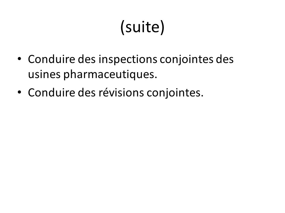 (suite) Conduire des inspections conjointes des usines pharmaceutiques.