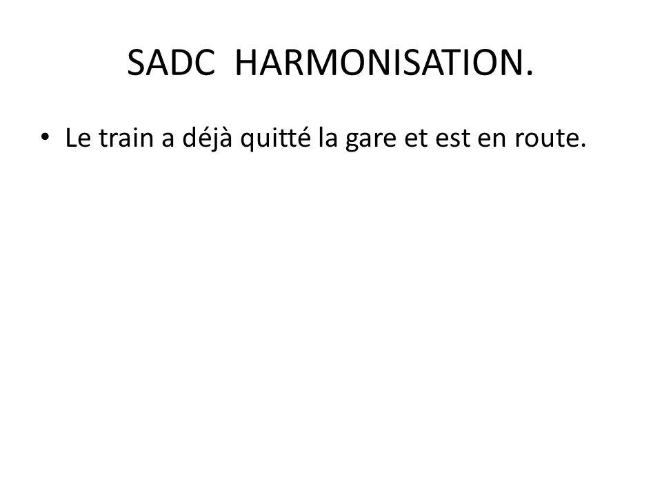 SADC HARMONISATION. Le train a déjà quitté la gare et est en route.
