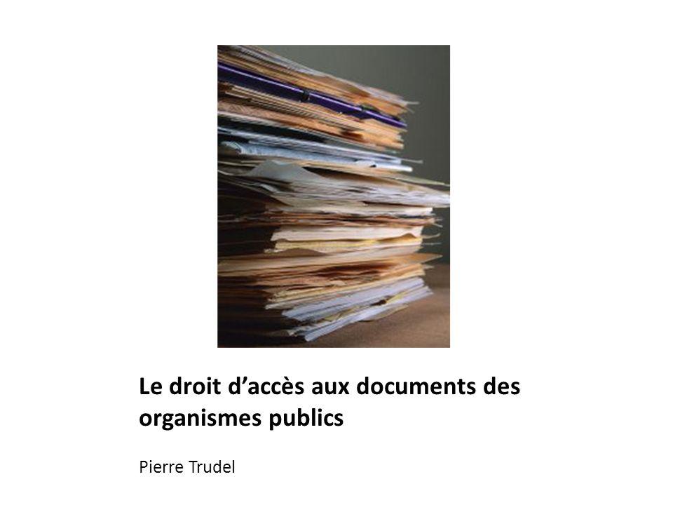 Le droit daccès aux documents des organismes publics Pierre Trudel