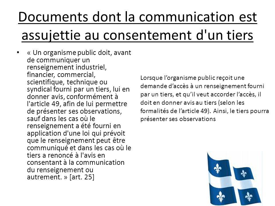 Documents dont la communication est assujettie au consentement d'un tiers « Un organisme public doit, avant de communiquer un renseignement industriel