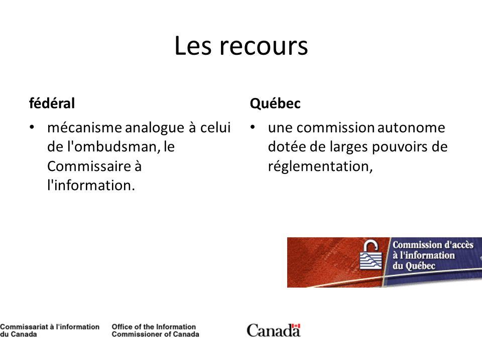 Les recours fédéral mécanisme analogue à celui de l'ombudsman, le Commissaire à l'information. Québec une commission autonome dotée de larges pouvoirs