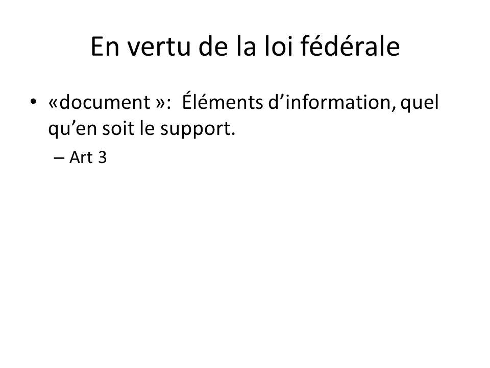 En vertu de la loi fédérale «document »: Éléments dinformation, quel quen soit le support. – Art 3