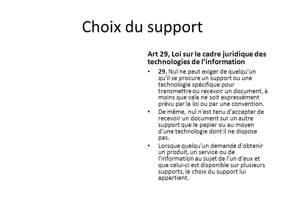 Choix du support Art 29, Loi sur le cadre juridique des technologies de linformation 29. Nul ne peut exiger de quelqu'un qu'il se procure un support o