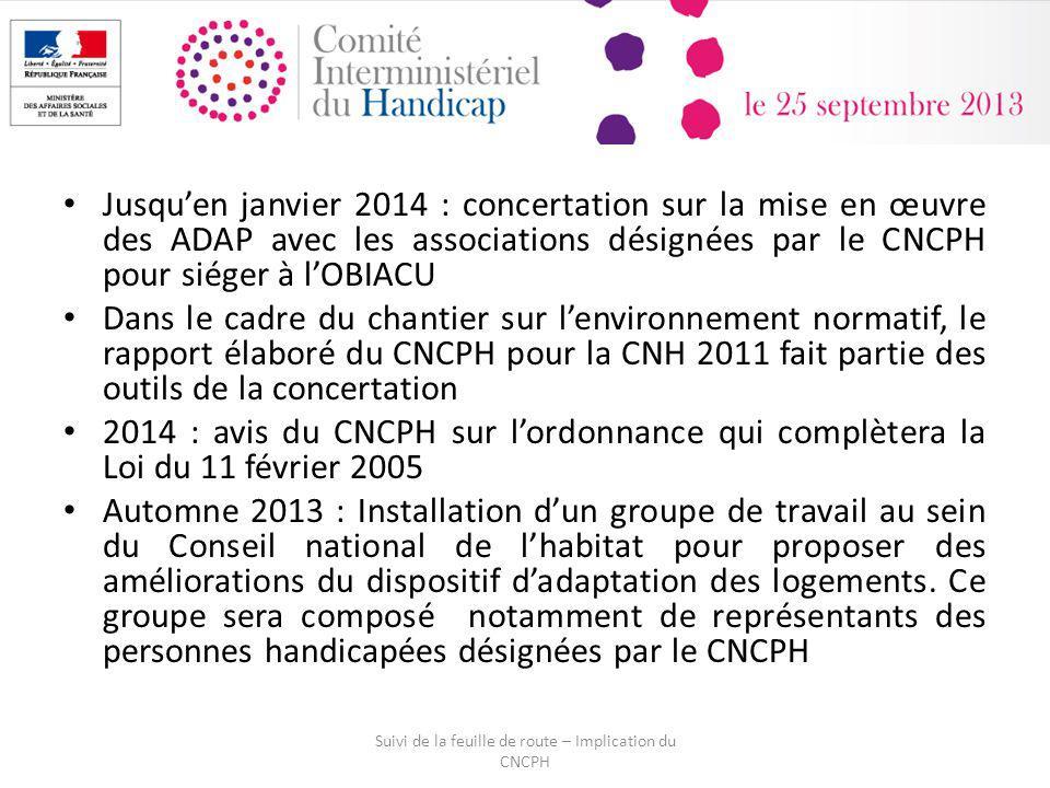 Jusquen janvier 2014 : concertation sur la mise en œuvre des ADAP avec les associations désignées par le CNCPH pour siéger à lOBIACU Dans le cadre du