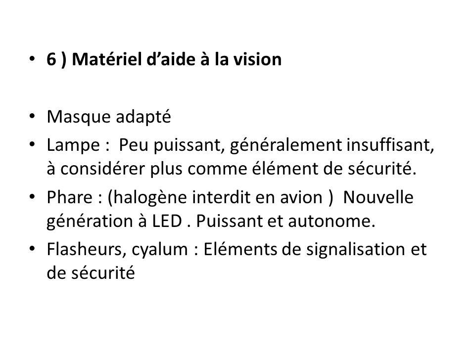 6 ) Matériel daide à la vision Masque adapté Lampe : Peu puissant, généralement insuffisant, à considérer plus comme élément de sécurité.