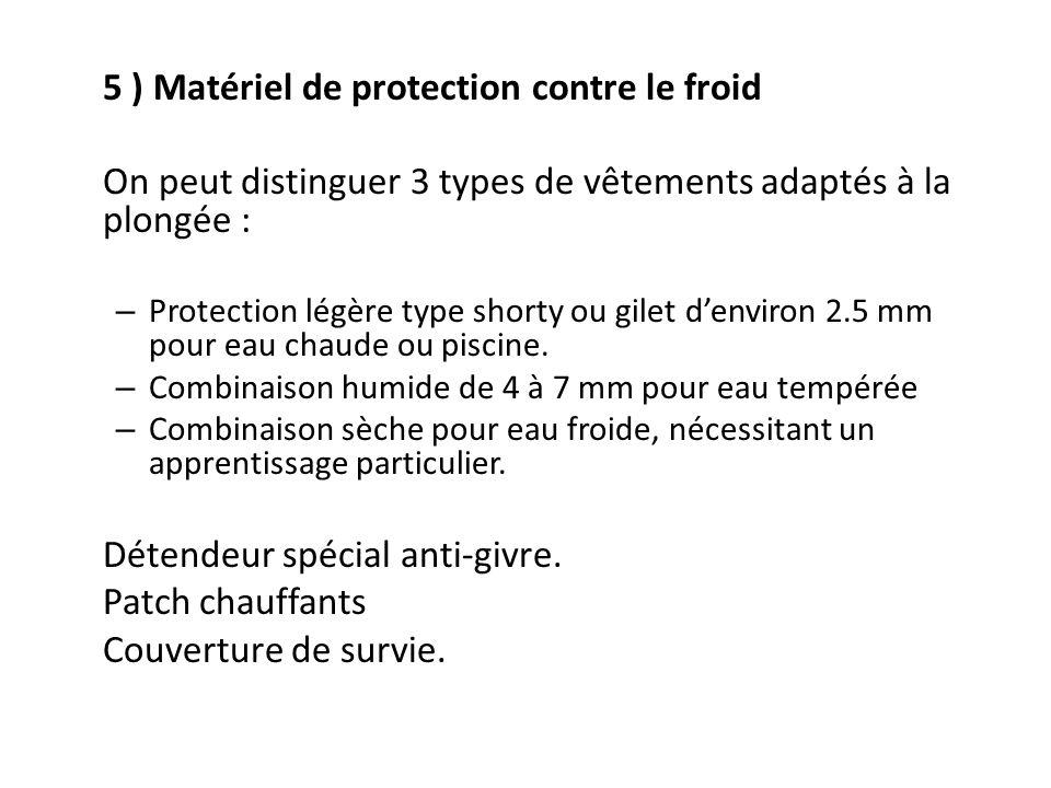 5 ) Matériel de protection contre le froid On peut distinguer 3 types de vêtements adaptés à la plongée : – Protection légère type shorty ou gilet denviron 2.5 mm pour eau chaude ou piscine.